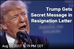 Trump Gets Secret Message in Resignation Letter