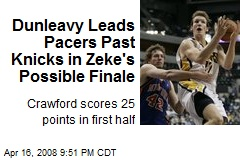 Dunleavy Leads Pacers Past Knicks in Zeke's Possible Finale