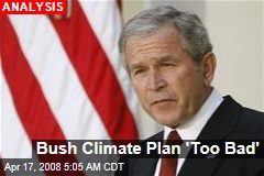 Bush Climate Plan 'Too Bad'