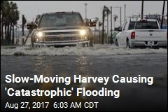 Slow-Moving Harvey Causing 'Catastrophic' Flooding
