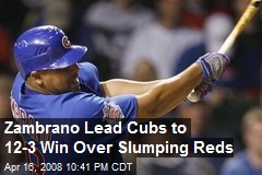 Zambrano Lead Cubs to 12-3 Win Over Slumping Reds