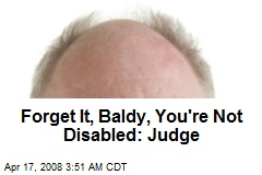 Forget It, Baldy, You're Not Disabled: Judge