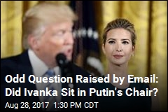 Odd Question Raised by Email: Did Ivanka Sit in Putin's Chair?