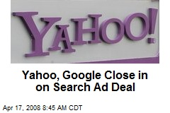 Yahoo, Google Close in on Search Ad Deal