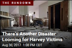 There's Another Disaster Looming for Harvey Victims