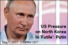 US Pressure on North Korea Is 'Futile': Putin