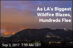 As LA's Biggest Wildfire Blazes, Hundreds Flee
