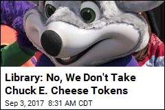 Library: No, We Don't Take Chuck E. Cheese Tokens