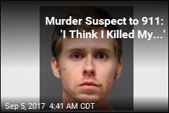 Murder Suspect to 911: 'I Think I Killed My...'