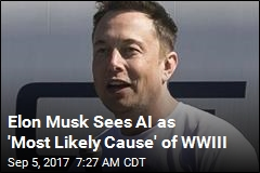 Elon Musk Sees AI as 'Most Likely Cause' of WWIII