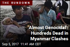 'Almost Genocidal': Hundreds Dead in Myanmar Clashes
