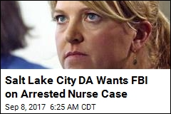 Salt Lake City DA Wants FBI on Arrested Nurse Case