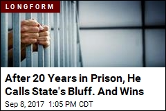 After 20 Years in Prison, He Calls State's Bluff. And Wins