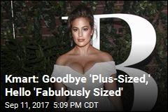 """Kmart: Goodbye 'Plus-Sized,' Hello """"Fabulously Sized'"""