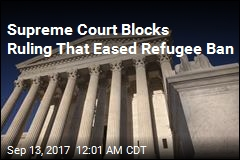 Supreme Court Blocks Ruling That Eased Refugee Ban