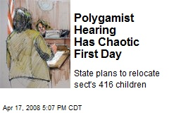 Polygamist Hearing Has Chaotic First Day