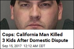 Cops: California Man Killed 3 Kids After Domestic Dispute