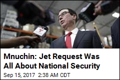 Mnuchin Says Plane Request Was About National Security