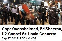 Cops Overwhelmed, Ed Sheeran, U2 Cancel St. Louis Concerts