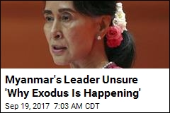 Myanmar's Leader Unsure 'Why Exodus Is Happening'