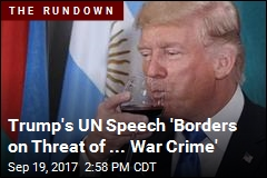 Trump's UN Speech 'Borders on Threat of ... War Crime'