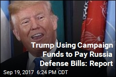 Trump Using Campaign Funds to Pay Russia Defense Bills: Report