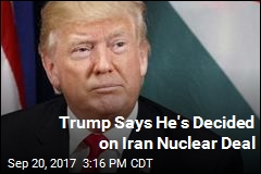 Trump Says He's Decided on Iran Nuclear Deal