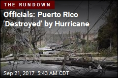 Officials: Puerto Rico 'Destroyed' by Hurricane