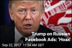 Trump on Russian Facebook Ads: 'Hoax'
