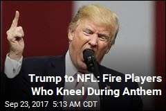 Trump to NFL: Fire Players Who Kneel During Anthem