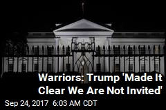 Warriors: Trump 'Made It Clear We Are Not Invited'