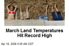 March Land Temperatures Hit Record High