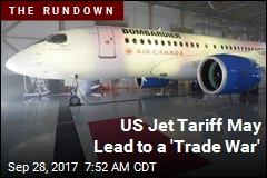 US Jet Tariff May Lead to a 'Trade War'