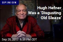 Hugh Hefner Was a 'Disgusting Old Sleaze'