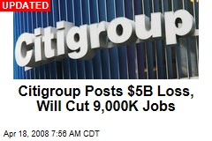 Citigroup Posts $5B Loss, Will Cut 9,000K Jobs