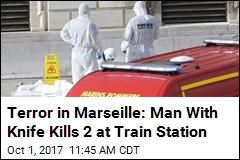 Terror in Marseille: Man With Knife Kills 2 at Train Station