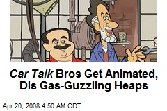 Car Talk Bros Get Animated, Dis Gas-Guzzling Heaps