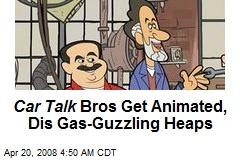 Car Talk Bros Get Animated, Dis Gas-Guzzling Heaps