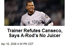 Trainer Refutes Canseco, Says A-Rod's No Juicer