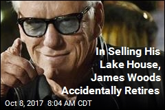 In Selling His Lake House, James Woods Accidentally Retires