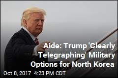 Trump Aide: Military Options for North Korea 'On the Table'