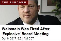 Weinstein Was Fired After 'Explosive' Board Meeting