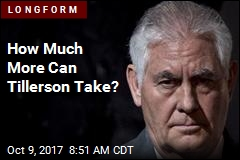 How Much More Can Tillerson Take?