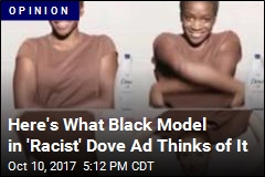 Black Model in 'Racist' Dove Ad Speaks Out