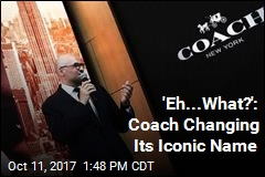 'Eh...What?': Coach Changing Its Iconic Name
