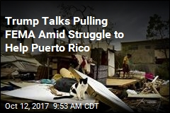 Trump Talks Pulling FEMA Amid Struggle to Help Puerto Rico