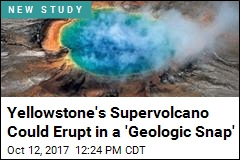 Yellowstone's Supervolcano Could Erupt in a 'Geologic Snap'