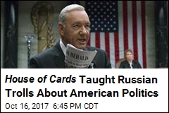 House of Cards Taught Russian Trolls About American Politics