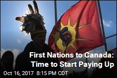 First Nations to Canada: You Owe Us a Lot of Back 'Rent'