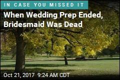 When Wedding Prep Ended, Bridesmaid Was Dead